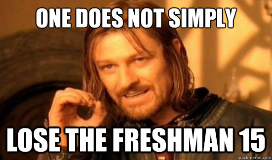 One Does Not Simple Lose The Freshman Fifteen