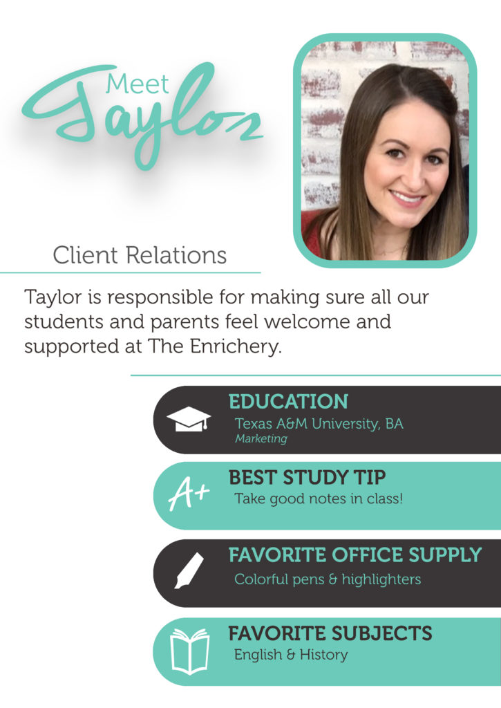 Taylor Withers is the client relations director at The Enrichery. She ensures all our students and parents are well taken care of and successful in their academic goals.